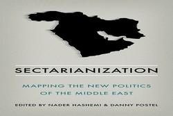 کتاب «فرقهای سازی: نقشهبرداری از سیاست جدید خاورمیانه» منتشر شد