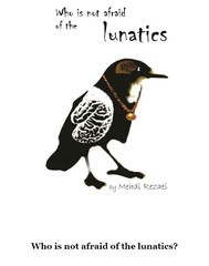 "Front cover of the English version of Persian writer Mehdi Rezai's novel ""Who Is Not Afraid of the Lunatics?""."