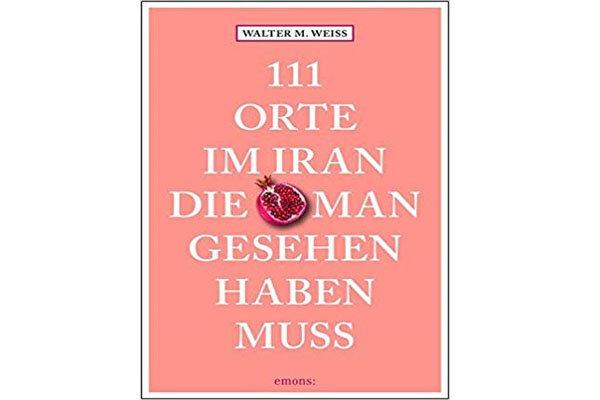 ۱۱۱ منطقه دیدنی ایران از نگاه نویسنده آلمانی