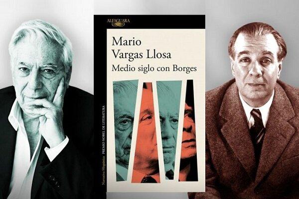 یوسا با صداقت یک منتقد ادبی از بورخس نوشت/ انتشار کتاب جدید