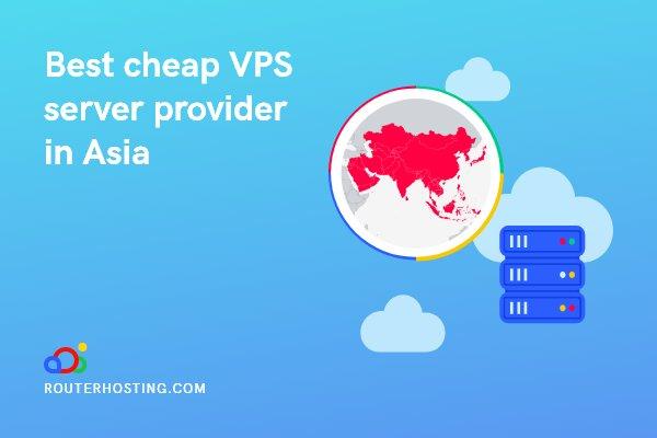 Best cheap VPS server provider in Asia 2021